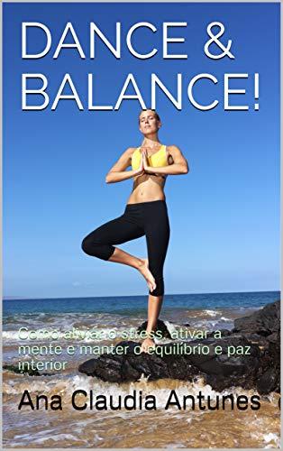 DANCE & BALANCE!: Como aliviar o stress, ativar a mente e manter o equilíbrio e paz interior (Portuguese Edition)