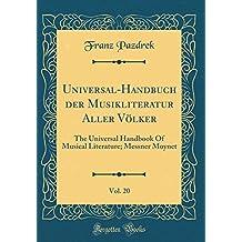 Universal-Handbuch der Musikliteratur Aller Völker, Vol. 20: The Universal Handbook Of Musical Literature; Messner Moynet (Classic Reprint)