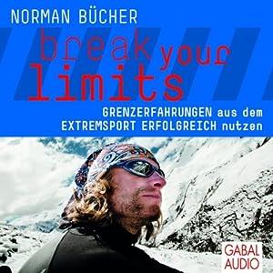 Break your limits: Grenzerfahrungen aus dem Extremsport erfolgreich nutzen