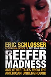 Reefer Madness: ...and Other Tales from the American Underground by Eric Schlosser (2003-05-01)