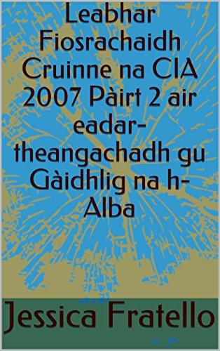 Leabhar Fiosrachaidh Cruinne na CIA 2007 Pàirt 2 air eadar-theangachadh gu Gàidhlig na h-Alba (Scots_gaelic Edition) por Jessica Fratello