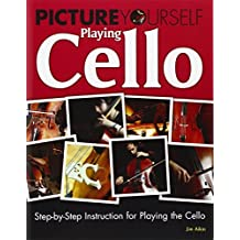 Picture Yourself Playing Cello: Step-by-Step Instruction for Playing the Cello by Jim Aikin (2011-03-17)
