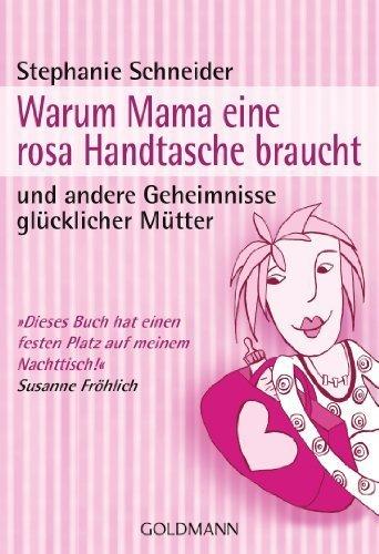 Warum Mama eine rosa Handtasche braucht: und andere Geheimnisse glücklicher Mütter von Schneider. Stephanie (2008) Taschenbuch -