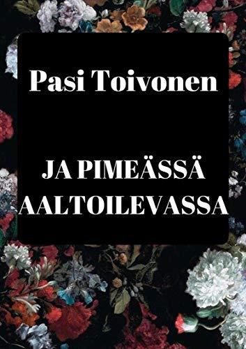 Ja pimeässä aaltoilevassa (Finnish Edition) por Pasi  Toivonen