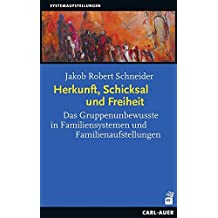 Herkunft, Schicksal und Freiheit: Das Gruppenunbewusste in Familiensystemen und Familienaufstellungen (Systemische Therapie)