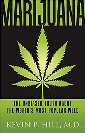 Marijuana The Unbiased Truth About The World S Most Popular Weed Ebook Hill Kevin P Amazon Co Uk Kindle Store