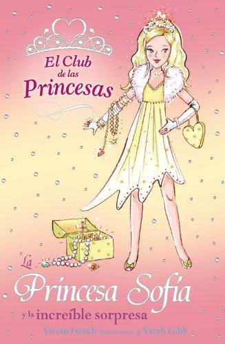 La Princesa Sofía y la increíble sorpresa (Literatura Infantil (6-11 Años) - El Club De Las Princesas)
