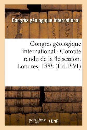 Congrès géologique international : Compte rendu de la 4e session. Londres, 1888