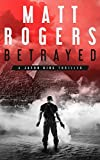 Betrayed: A Jason King Thriller (Jason King Series Book 4)