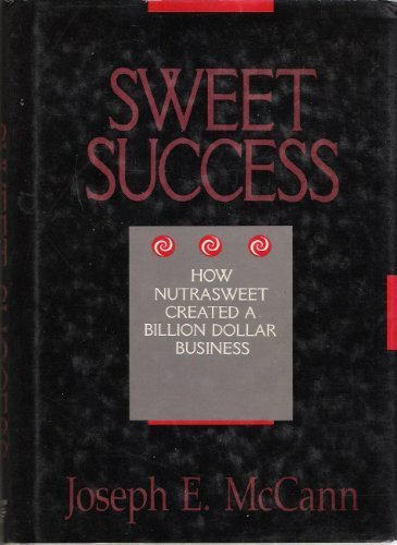 sweet-success-how-nutrasweet-created-a-billion-dollar-business-by-joseph-e-mccann-1990-09-03