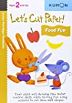 Let's Cut Paper! Food Fun: Ages 2 and Up