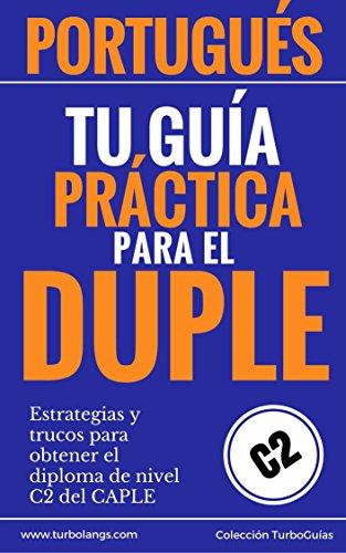 Portugués: Tu Guía Práctica Para El DUPLE: Estrategias y trucos para obtener el diploma de portugués de nivel C2 del CAPLE (TurboGuías nº 1) por Fabio P Gagliardi