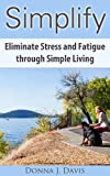 Image de Simplify: Eliminate Stress and Fatigue through Simple Living (10 Essential Keys to Simplifying Your Life) (English Edition)