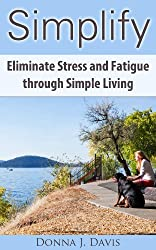 Simplify: Eliminate Stress and Fatigue through Simple Living (10 Essential Keys to Simplifying Your Life)