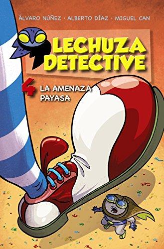 Lechuza Detective 4: La amenaza payasa (Literatura Infantil (6-11 Años) - Lechuza Detective) por Equipo Lechuza