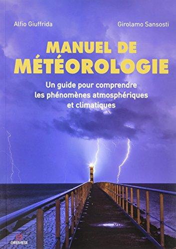 Manuel de météorologie: Un guide pour comprendre les phénomènes atmosphériques et climatiques