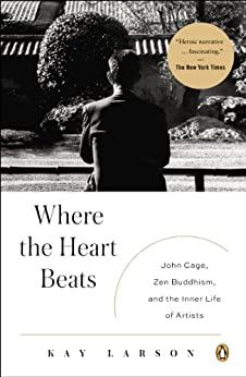 Where the Heart Beats: John Cage, Zen Buddhism, and the Inner Life of Artists par [Larson, Kay]