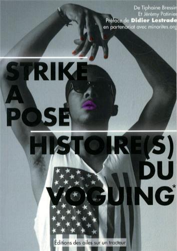 Strike a pose : Histoires(s) du voguing - De 1930 à aujourd'hui, de New York à Paris par Jérémy Patinier
