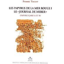 """Les papyrus de la mer Rouge : Volume 1, Le """"journal de Merer"""" (papyrus Jarf A et B)"""