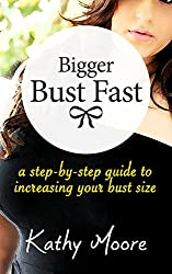 How to get larger breast: a step by step guide to increasing your bust Size naturally (Bigger Bust Fast, How to get Bigger Breasts,Bigger Bust Fast): how ... bust without surgery (English Edition)