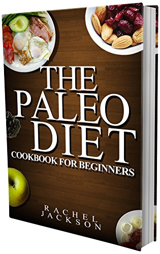 The Paleo Diet: The Ultimate Paleo Diet Cookbook for Beginners from Healthy Recipes to Weight Loss (Paleo Diet, Cookbook, Beginners, Weight Loss, Recipes)