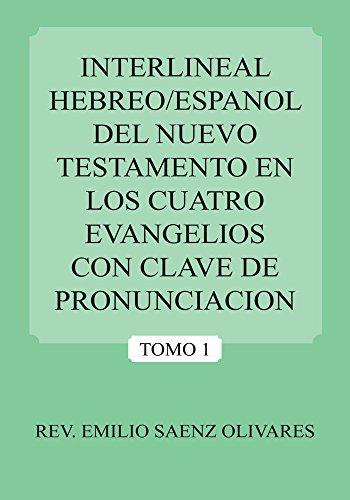 Interlineal Hebreo/Espanol Del Nuevo Testamento En Los Cuatro Evangelios Con Clave De Pronunciacion: Tomo 1 por REV. EMILIO SAENZ OLIVARES