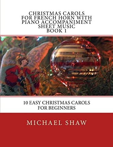 Christmas Carols For French Horn With Piano Accompaniment Sheet Music Book 1: 10 Easy Christmas Carols For Beginners: Volume