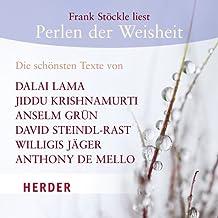 Perlen der Weisheit: Die schönsten Texte von Dalai Lama, Jiddu Krishnamurti, Anselm Grün, David Steindl-Rast, Willigis Jäger, Anthony de Mello