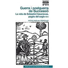 Guerra i postguerra de Successió: La vida de Sebastià Casanovas, pagès del segle XVIII (Biblioteca Serra d'Or)
