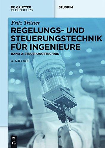 Regelungs- und Steuerungstechnik für Ingenieure: Band 2: Steuerungstechnik (De Gruyter Studium)