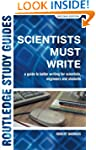 Scientists Must Write: A Guide to Bet...