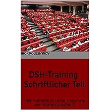 DSH-Training Schriftlicher Teil: Wie schreibe ich einen Text wie ein Muttersprachler? (German Edition)