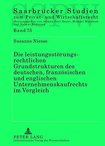Die leistungsstörungsrechtlichen Grundstrukturen des deutschen, französischen und englischen Unternehmenskaufrechts im Vergleich (Saarbrücker Studien zum Privat- und Wirtschaftsrecht)