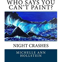 "Who Says You Can't Paint? ""Night Crashes"": Night Crashes (English Edition)"