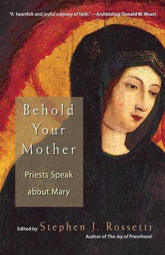Behold Your Mother Priests Speak About Mary
