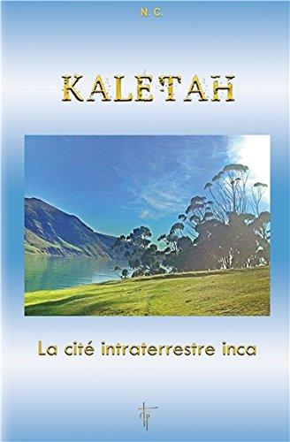 Kaletah - La cité intraterrestre inca