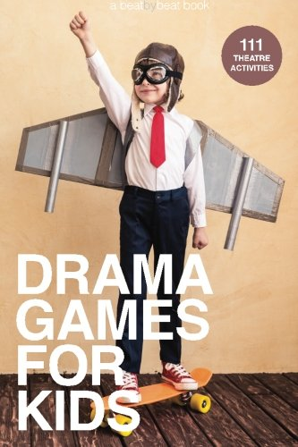 Drama Games for Kids: 111 of Today's Best Theatre Games por Denver Casado