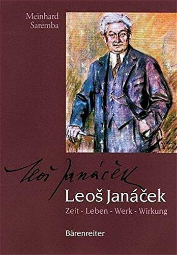 Leos Janácek. Zeit - Leben - Werk - Wirkung. Mit vielen bisher in Deutschland unveröffentlichten Briefen, Texten und Bildern