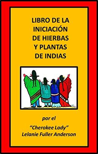 LIBRO DE LA INICIACIÓN DE HIERBAS Y PLANTAS DE INDIAS por Lelanie Fuller Anderson