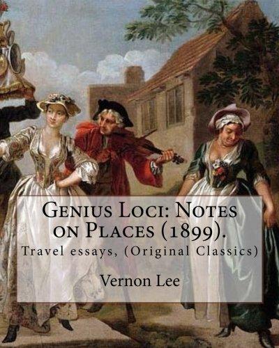 Genius Loci: Notes on Places (1899). By: Vernon Lee: Travel essays, (Original Classics)