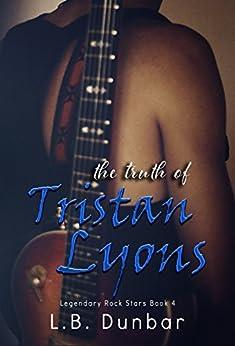 The Truth of Tristan Lyons (Legendary Rock Star Series Book 4) by [Dunbar, L.B.]