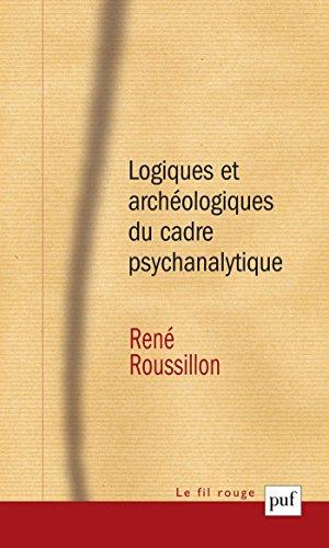 Logiques et archologiques du cadre psychanalytique: Prface d'Andr Green