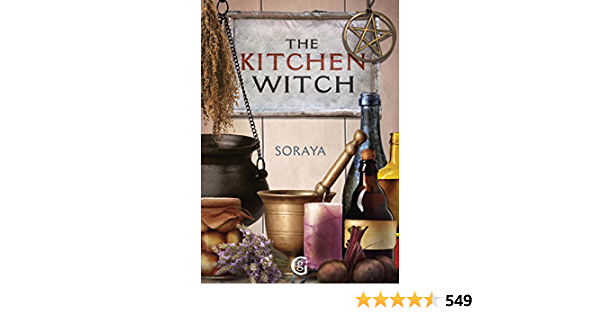 Soraya S The Kitchen Witch A Year Round Witch S Brew Of Seasonal Recipes Lotions And Potions For Every Pagan Festival Geddes And Grosset Soraya Series Book 0 English Edition Ebook Soraya Amazon De Kindle
