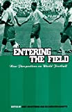 Entering the Field: New Perspectives on World Football (Explorations in Anthropology)