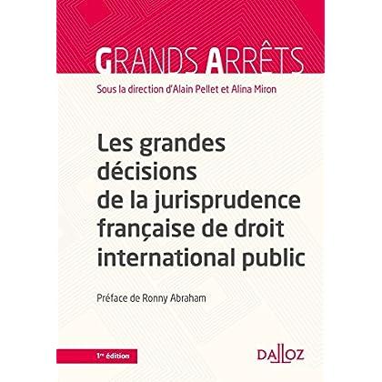 Les grandes décisions de la jurisprudence française de droit international public - 1re édition