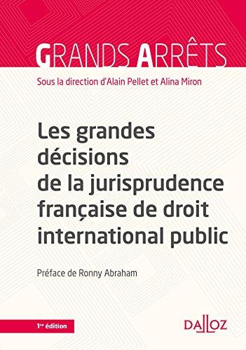 Les grandes décisions de la jurisprudence française de droit international public - 1re édition par Alain Pellet
