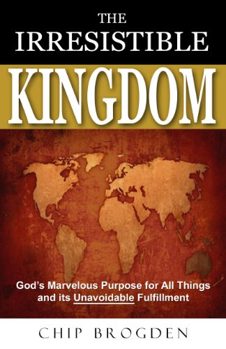 The Irresistible Kingdom: God's Marvelous Plan for All Things and Its Unavoidable Fulfillment (English Edition)
