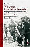 Wir waren keine Menschen mehr: Erinnerungen eines Wehrmachtssoldaten an die Ostfront (Memoria - Erinnerungen an das 20 - Jahrhundert) - Luis Raffeiner