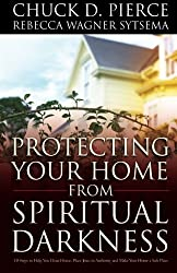 Protecting Your Home from Spiritual Darkness by Chuck D. Pierce (2004-09-22)