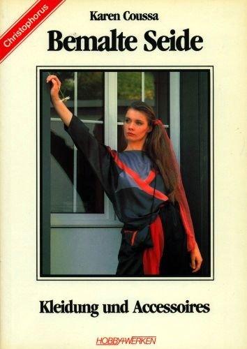 Bemalte Seide - Kleidung und Accessoire (Illustrierte Ausgabe inkl. Mustertafeln - Broschiert) [Antiquariat] (Hobby + Werken)